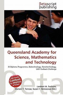 Queensland Academy for Science, Mathematics and Technology (Paperback): Lambert M. Surhone, Mariam T. Tennoe, Susan F. Henssonow