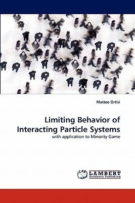 Limiting Behavior of Interacting Particle Systems (Paperback): Matteo Ortisi