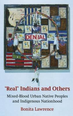 """Real"" Indians and Others: Mixed-Blood Urban Native Peoples and Indigenous Nationhood (Electronic book text): Bonita Lawrence"