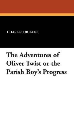 The Adventures of Oliver Twist or the Parish Boy's Progress (Paperback): Charles Dickens