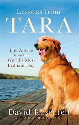 Lessons from Tara - Life Advice from the World's Most Brilliant Dog (Paperback): David Rosenfelt
