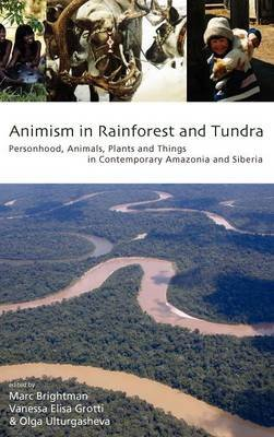 Animism in Rainforest and Tundra - Personhood, Animals, Plants and Things in Contemporary Amazonia and Siberia (Hardcover,...