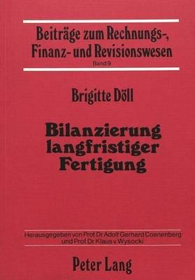 Bilanzierung Langfristiger Fertigung - Eine Theoretische Und Empirische Untersuchung Aktienrechtlicher Rechnungslegung (German,...