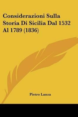 Considerazioni Sulla Storia Di Sicilia Dal 1532 Al 1789 (1836) (English, Italian, Paperback): Pietro Lanza