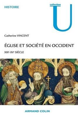 Eglise Et Societe En Occident - Xiiie-Xve Siecles (French, Electronic book text): Catherine Vincent