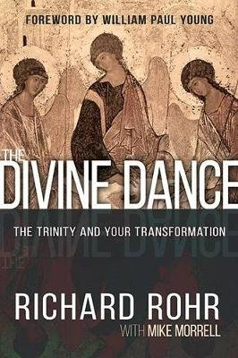 The Divine Dance - The Trinity and Your Transformation (Paperback): Richard Rohr, Mike Morrell