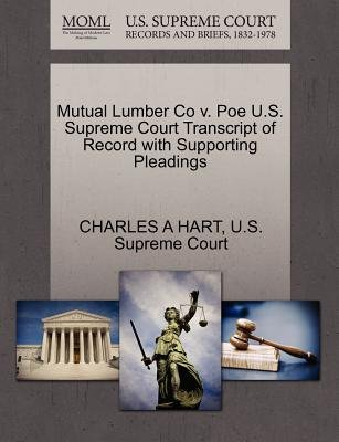 Mutual Lumber Co V. Poe U.S. Supreme Court Transcript of Record with Supporting Pleadings (Paperback): Charles A Hart