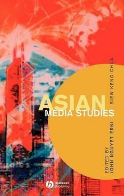 Asian Media Studies (Electronic book text): John Nguyet Erni, Siew Keng Chua