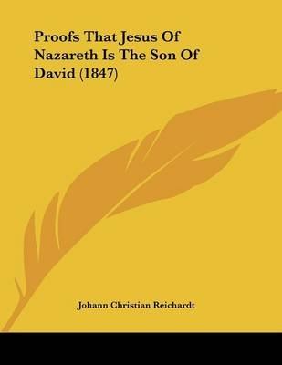 Proofs That Jesus of Nazareth Is the Son of David (1847) (Paperback): Johann Christian Reichardt