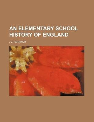 An Elementary School History of England (Paperback): J J Farnham