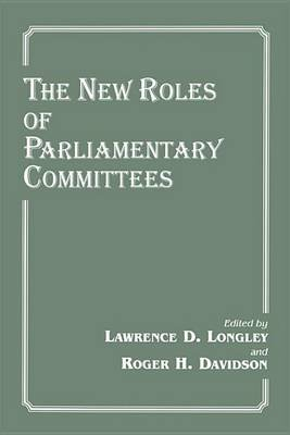 The New Roles of Parliamentary Committees (Electronic book text): Lawrence D. Longley