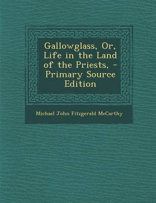 Gallowglass, Or, Life in the Land of the Priests, (Paperback): Michael John Fitzgerald McCarthy