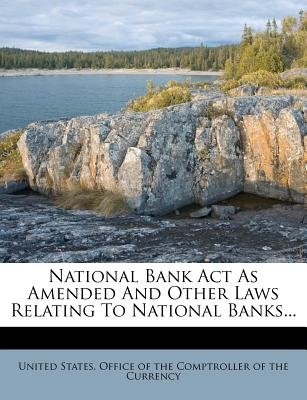 National Bank ACT as Amended and Other Laws Relating to National Banks... (Paperback):