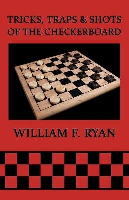 Tricks, Traps & Shots of the Checkerboard (Paperback): William F. Ryan