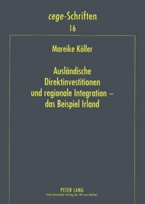 Auslaendische Direktinvestitionen Und Regionale Integration Das Beispiel Irland (German, Paperback): Mareike Koller