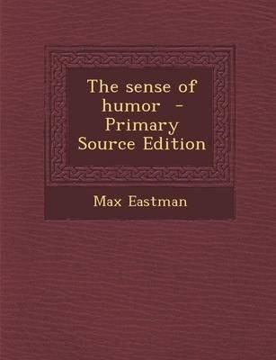 The Sense of Humor (Paperback): Max Eastman