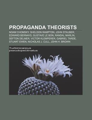 Propaganda Theorists - Noam Chomsky, Sheldon Rampton, John Stauber, Edward Bernays, Gustave Le Bon, Randal Marlin, Sefton...