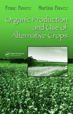 Organic Production and Use of Alternative Crops (Electronic book text): Franc Bavec, Martina Bavec