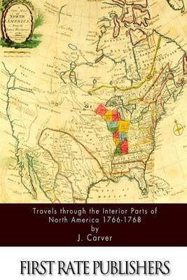 Travels through the Interior Parts of North America 1766-1768 (Paperback): J Carver