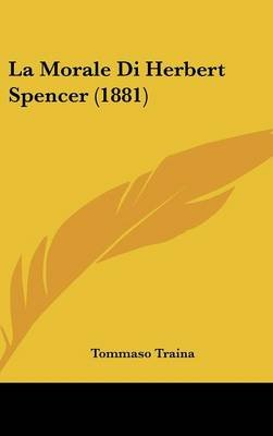 La Morale Di Herbert Spencer (1881) (English, Italian, Hardcover): Tommaso Traina