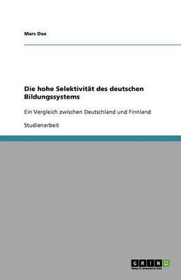 Die Hohe Selektivitat Des Deutschen Bildungssystems (German, Paperback): Marc Dax