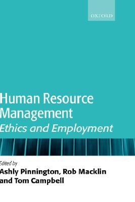 Human Resource Management - Ethics and Employment (Hardcover, New): Ashly H. Pinnington, Rob Macklin, Tom Campbell