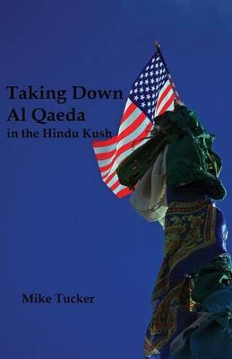 Taking Down Al Qaeda in the Hindu Kush (Paperback): Mike Tucker