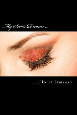 My Secret Dreams - Poems Written from the Heart (Paperback): Gloria B. Jamrozy
