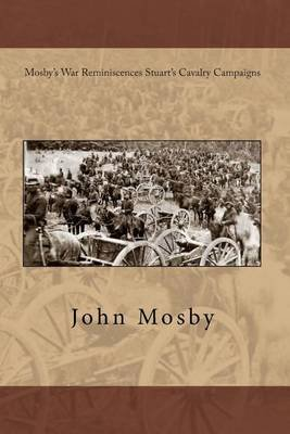Mosby's War Reminiscences Stuart's Cavalry Campaigns (Paperback): John S. Mosby