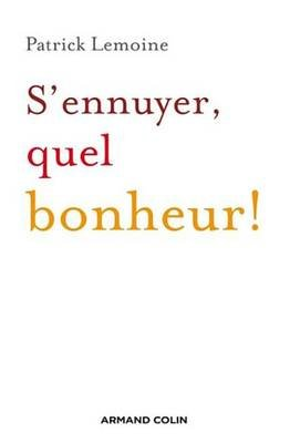 S'Ennuyer, Quel Bonheur ! (French, Electronic book text): Patrick Lemoine