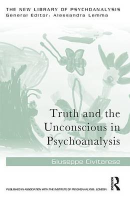 Truth and the Unconscious in Psychoanalysis (Electronic book text): Giuseppe Civitarese