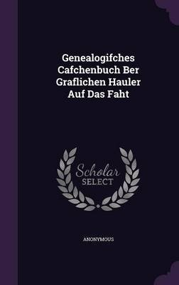 Genealogifches Cafchenbuch Ber Graflichen Hauler Auf Das Faht (Hardcover): Anonymous