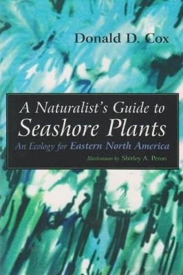 Naturalist's Guide to Seashore Plants - An Ecology for Eastern North America (Paperback, 1st ed): Donald Cox