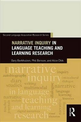 Narrative Inquiry in Language Teaching and Learning Research (Electronic book text): Gary Barkhuizen, Phil Benson, Alice Chik