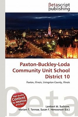 Paxton-Buckley-Loda Community Unit School District 10 (Paperback): Lambert M. Surhone, Mariam T. Tennoe, Susan F. Henssonow