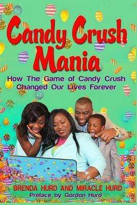 Candy Crush Mania - How the Game of Candy Crush Changed Our Lives Forever (Paperback): Brenda Hurd