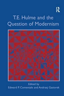 T. E. Hulme and the Question of Modernism (Hardcover, New Ed): Andrzej Gasiorek