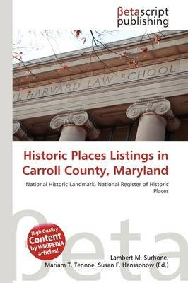 Historic Places Listings in Carroll County, Maryland (Paperback): Lambert M. Surhone, Mariam T. Tennoe, Susan F. Henssonow