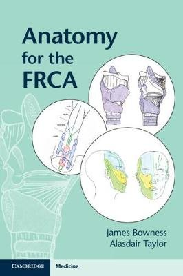 Anatomy for the FRCA (Paperback): James Bowness, Alasdair Taylor