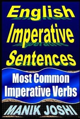 English Imperative Sentences - Most Common Imperative Verbs (Paperback): MR Manik Joshi