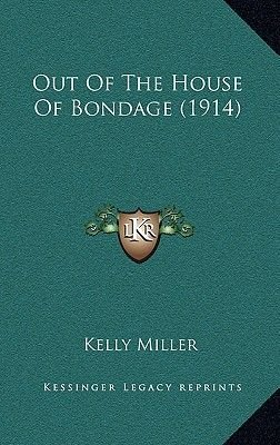 Out of the House of Bondage (1914) (Hardcover): Kelly Miller