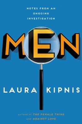 Men - Notes from an Ongoing Investigation (Electronic book text): Laura Kipnis