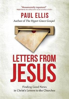 Letters from Jesus - Finding Good News in Christ's Letters to the Churches (Paperback): Paul Ellis