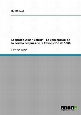 """Leopoldo Alas """"Calrin"""" - La Concepcion de la Novela Despues de la Revolucion de 1868 (Spanish, Paperback): Kyrill Scheel"""