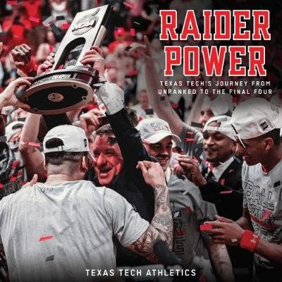 Raider Power - Texas Tech's Journey from Unranked to the Final Four (Hardcover): Texas Tech Athletics