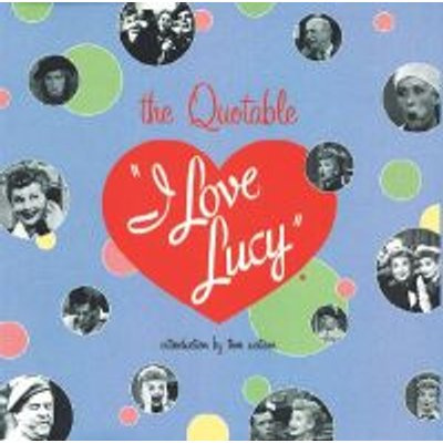 Quotable I Love Lucy (Hardcover, illustrated edition): Elisabeth Edwards