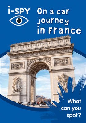 i-SPY On a car journey in France - What Can You Spot? (Paperback): I Spy