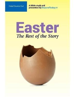 Easter: The Rest of the Story - A Bible Study Aid Presented By BeyondToday.tv (Electronic book text): United Church of God