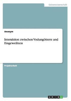 Interaktion Zwischen Vodungottern Und Eingeweihten (German, Paperback): Anonym