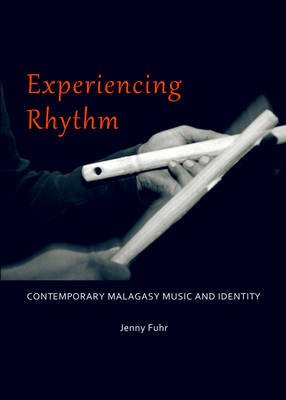 Experiencing Rhythm - Contemporary Malagasy Music and Identity (Hardcover, Unabridged edition): Jenny Fuhr